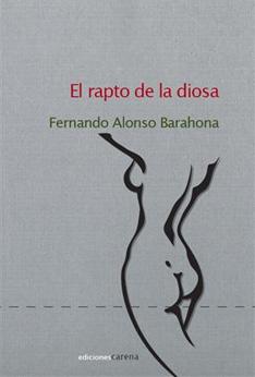 'El rapto de la diosa' de Fernando Alonso Barahona
