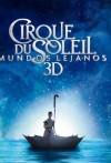 Cirque Du Soleil - Mundos Lejanos 3D