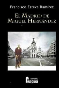 'El Madrid de Miguel Hernández' de Francisco Esteve
