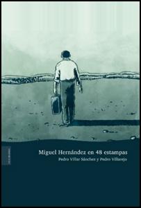'Miguel Hernández en 48 estampas' de Pedro Villar
